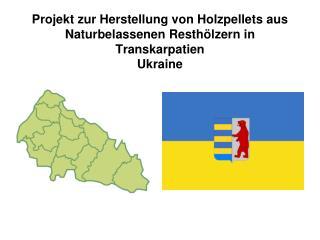 Projekt zur Herstellung von Holzpellets aus Naturbelassenen Resth�lzern in Transkarpatien Ukraine
