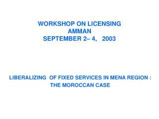 WORKSHOP ON LICENSING AMMAN  SEPTEMBER 2– 4,   2003
