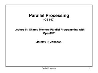 Parallel Processing  (CS 667) Lecture 5:  Shared Memory Parallel Programming with OpenMP *