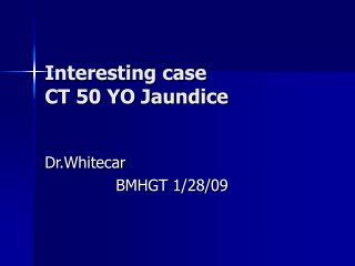 Interesting case CT 50 YO Jaundice