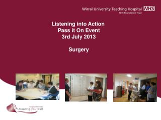 Listening into Action  Pass it On Event 3rd July 2013 Surgery