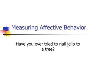 Measuring Affective Behavior