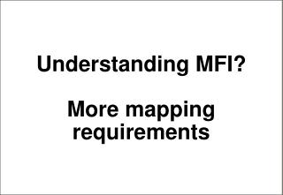 Understanding MFI? More mapping requirements