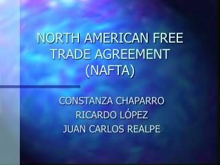 NORTH AMERICAN FREE TRADE AGREEMENT  (NAFTA)