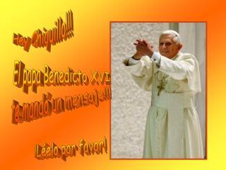 El papa Benedicto XVI te mand  un mensaje