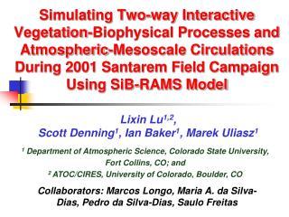 Lixin Lu 1,2 ,  Scott Denning 1 , Ian Baker 1 , Marek Uliasz 1