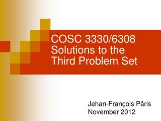 COSC 3330/6308 Solutions to the Third Problem Set