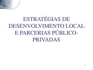 ESTRATÉGIAS DE DESENVOLVIMENTO LOCAL E PARCERIAS PÚBLICO-PRIVADAS
