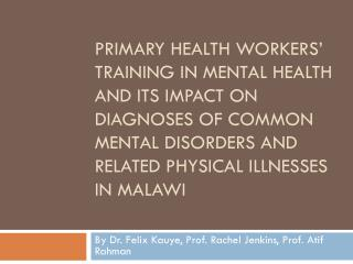 By Dr. Felix Kauye, Prof. Rachel Jenkins, Prof. Atif Rahman