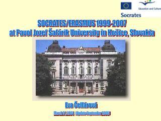 SOCRATES/ERASMUS 1999-2007 at Pavol Jozef Šafárik University in Košice, Slovakia