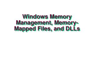 Windows Memory Management, Memory-Mapped Files, and DLLs