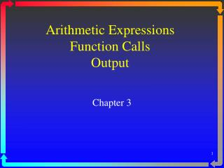 Arithmetic Expressions Function Calls Output