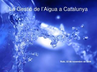 La Gesti� de l�Aigua a Catalunya