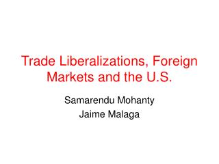 Trade Liberalizations, Foreign Markets and the U.S.