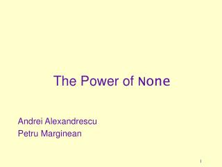 The Power of  None Andrei Alexandrescu Petru Marginean