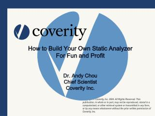 How to Build Your Own Static Analyzer For Fun and Profit Dr. Andy Chou Chief Scientist