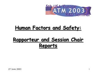 Human Factors and Safety: Rapporteur and Session Chair Reports