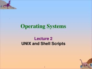 Operating Systems Lecture 2 UNIX and Shell Scripts