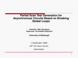 Presenter: Dilip Vasudevan Supervisor: Dr.Aristides Efthymiou University of Edinburgh