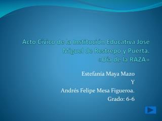 Acto Cívico de la Institución Educativa José  M iguel de Restrepo y Puerta. «Día de la RAZA»