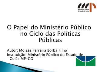 O Papel do Ministério Público no Ciclo das Políticas Públicas Autor:  Moizés  Ferreira Borba Filho