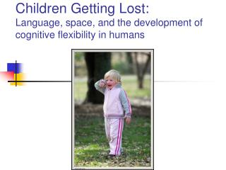 Children Getting Lost: Language, space, and the development of cognitive flexibility in humans