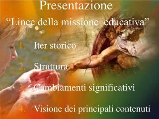 """Presentazione  """"Linee della missione  educativa"""""""