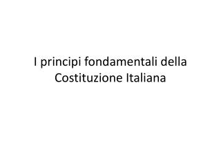 I principi fondamentali della Costituzione Italiana