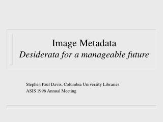 Image Metadata Desiderata for a manageable future