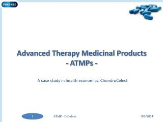 Advanced Therapy Medicinal Products - ATMPs -