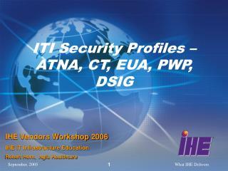 ITI Security Profiles � ATNA, CT, EUA, PWP, DSIG