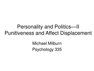 Personality and Politics II Punitiveness and Affect Displacement