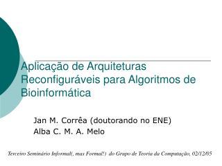 Aplicação de Arquiteturas Reconfiguráveis para Algoritmos de Bioinformática