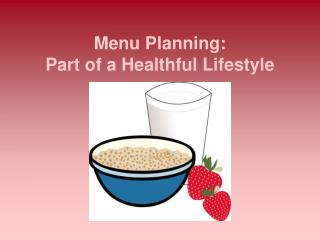 Menu Planning: Part of a Healthful Lifestyle
