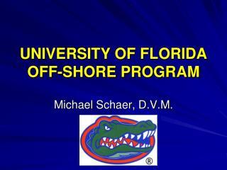 UNIVERSITY OF FLORIDA OFF-SHORE PROGRAM