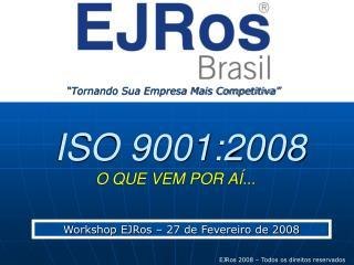 ISO 9001:2008 O QUE VEM POR AÍ...