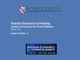 Austrian Economics  Investing Austrian Economics  the Financial Markets May 22, 2010