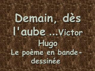Demain, dès l'aube ... Victor Hugo