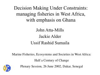 Decision Making Under Constraints: managing fisheries in West Africa,  with emphasis on Ghana