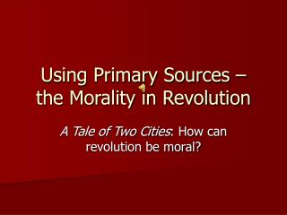 Using Primary Sources – the Morality in Revolution