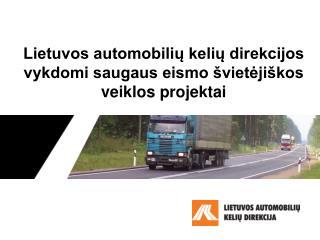 Lietuvos automobili? keli? direkcijos vykdomi saugaus eismo �viet?ji�kos veiklos projektai