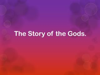 The Story of the Gods.