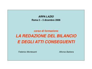ARPA LAZIO Roma 2 – 3 dicembre 2008 corso di formazione LA REDAZIONE DEL BILANCIO