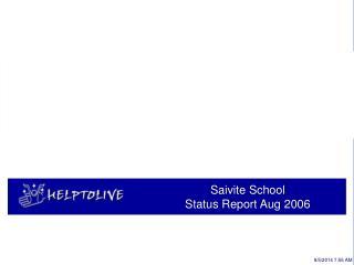 Saivite School                                 Status Report Aug 2006
