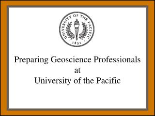 Preparing Geoscience Professionals at  University of the Pacific
