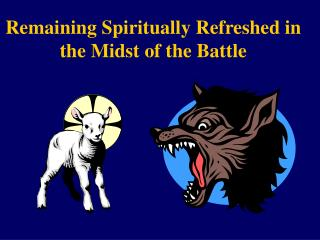 Remaining Spiritually Refreshed in the Midst of the Battle