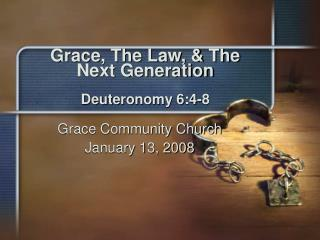 Grace, The Law, & The Next Generation Deuteronomy 6:4-8