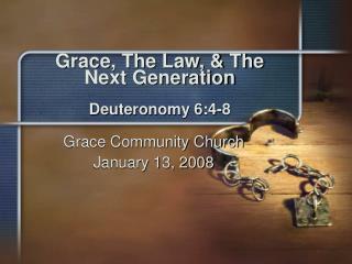 Grace, The Law, & The Next Generation Deuteronomy 6:4-8