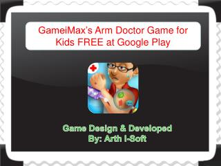 GameiMax's Arm Doctor Game for Kids FREE at Google Play