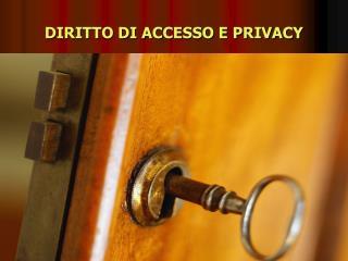 DIRITTO DI ACCESSO E PRIVACY
